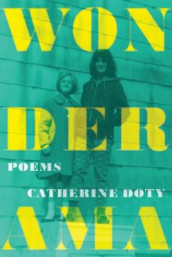 Wonderama - Poems av Catherine Doty (Heftet)