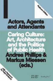Actors, Agents and Attendants - Caring Culture: Art, Architecture and the Politics of Health av Fulya Erdemci, Markus Miessen og Andrea Phillips (Heftet)