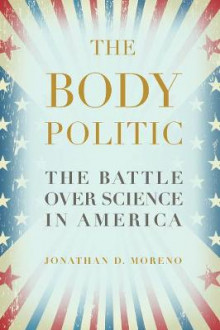 The Body Politic av Jonathan D. Moreno (Heftet)