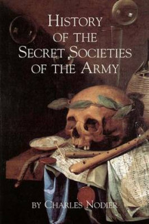 History of the Secret Societies of the Army av Charles Nodier (Heftet)