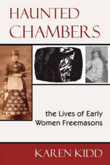 Haunted Chambers - The Lives of Early Women Freemasons av Karen Kidd (Heftet)