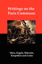 Writings on the Paris Commune av Mikhail Aleksandrovich Bakunin, Petr Alekseevich Kropotkin og Karl Marx (Heftet)