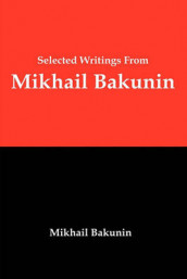 Selected Writings from Mikhail Bakunin av Mikhail Aleksandrovich Bakunin (Heftet)