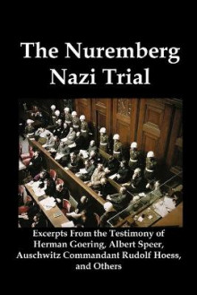 The Nuremberg Nazi Trial av Herman Goering, Albert Speer og Rudolf Hoess (Heftet)