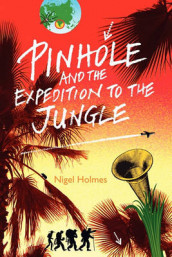 Pinhole and the Expedition to the Jungle av Nigel Holmes (Heftet)