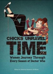 Chicks Unravel Time: Women Journey Through Every Season of Doctor Who av Barbara Hambly, Una McCormack, Seanan McGuire og Lynne Thomas (Heftet)