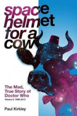 Omslag - Space Helmet for a Cow 2: The Mad, True Story of Doctor Who (1990-2013)