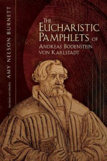 Eucharistic Pamphlets of Andreas Bodenstein Von Karlstadt av Amy Nelson Burnett (Heftet)
