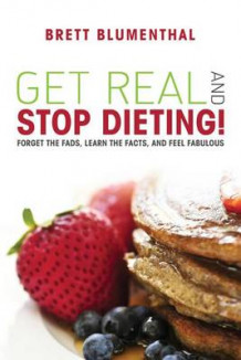 Get Real and Stop Dieting! av Brett Blumenthal (Heftet)