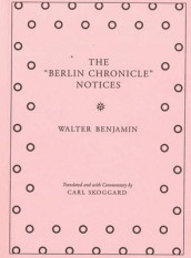 "Walter Benjamin - The ""Berlin Chronicle"" Notices av Walter Benjamin (Heftet)"