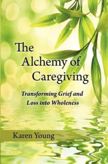 The Alchemy of Caregiving av Karen Young (Heftet)