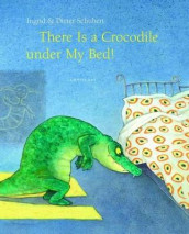 There Is a Crocodile Under My Bed av Ingrid Schubert (Innbundet)