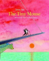 The Tiny Mouse av Janis Ian og Ingrid & Dieter Schubert (Innbundet)