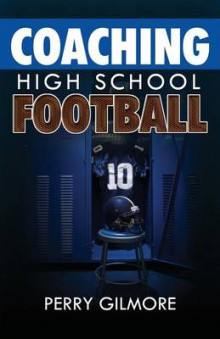 Coaching High School Football - A Brief Handbook for High School and Lower Level Football Coaches av Perry Gilmore (Heftet)