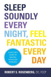 Sleep Soundly Every Night, Feel Fantastic Every Day av Robert S. Rosenberg (Heftet)