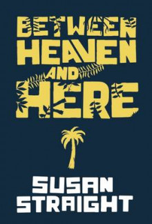 Between Heaven and Here av Susan Straight (Innbundet)