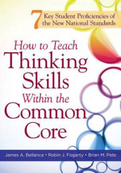 How to Teach Thinking Skills Within the Common Core av Dr James A Bellanca, Dr Robin J Fogarty og Dr Brian M Pete (Heftet)