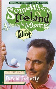 Somewhere in Ireland, a Village Is Missing an Idiot av David Feherty (Heftet)