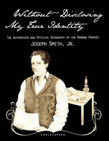 Without Disclosing My True Identity-The Authorized and Official Biography of the Mormon Prophet, Joseph Smith, Jr. av Christopher (Heftet)