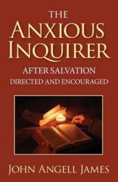The Anxious Inquirer After Salvation Directed and Encouraged av John Angell James (Heftet)