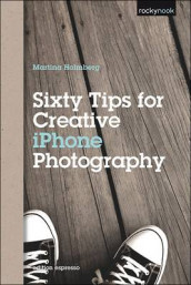Sixty Tips for Creative iPhone Photography av Martina Holmberg (Heftet)