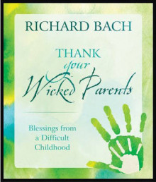 Thank Your Wicked Parents av Richard Bach (Innbundet)