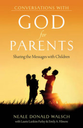 Conversations with God for Parents av Laurie Lankins Farley, Emily A. Filmore og Neale Donald Walsch (Heftet)