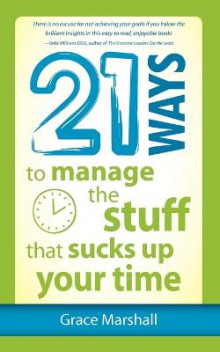 21 Ways to Manage the Stuff That Sucks Up Your Time av Grace Marshall (Heftet)