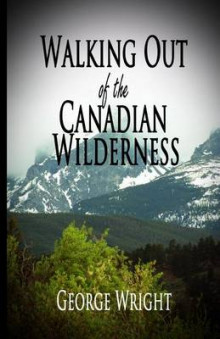 Walking Out of the Canadian Wilderness av George Wright (Heftet)