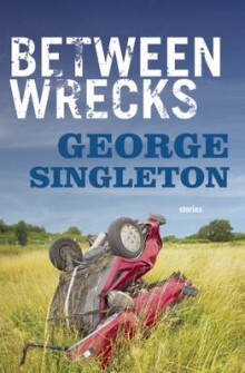 Between Wrecks av George Singleton (Heftet)