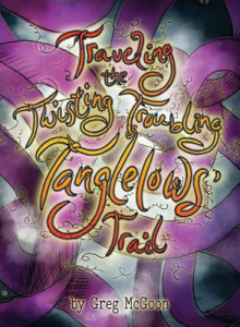 Traveling the Twisting Troubling Tanglelows' Trail av Greg McGoon (Innbundet)