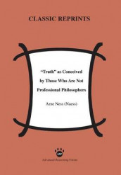 Truth as Conceived by Those Who Are Not Professional Philosophers av Arne Ness (Naess) (Heftet)