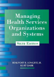 Managing Health Services Organizations and Systems av Beaufort B. Longest (Heftet)