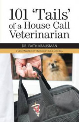Omslag - 101 'Tails' of a House Call Veterinarian