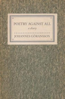 Poetry Against All: A Diary av Johannes Goransson (Heftet)
