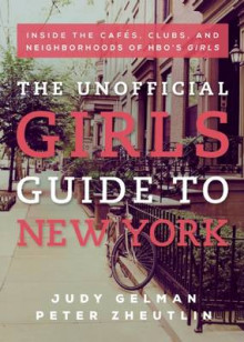 The Unofficial Girls Guide to New York av Judy Gelman og Peter Zheutlin (Heftet)
