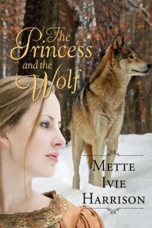 The Princess and the Wolf av Mette Ivie Harrison (Heftet)