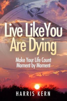 Live Like You Are Dying av Harris Kern (Heftet)