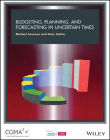 Budgeting, Forecasting and Planning in Uncertain Times av Gary Cokins og Michael Coveney (Heftet)