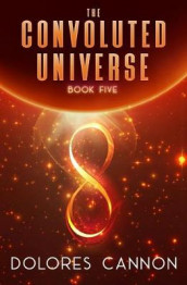 Convoluted Universe: Book Five av Dolores Cannon (Heftet)