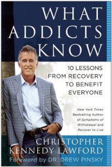 What Addicts Know av Christopher Kennedy Lawford (Heftet)