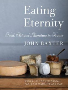 Eating Eternity: Food, Art and Literature in France av John Baxter (Heftet)