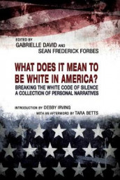 What Does it Mean to be White in America? - Breaking the White Code of Silence, A Collection of Personal Narratives av Gabrielle David og Sean Frederick Forbes (Heftet)