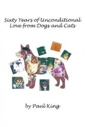 Sixty Years of Unconditional Love from Dogs and Cats av Paul King (Heftet)