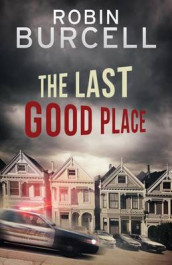 The Last Good Place av Robin Burcell (Heftet)