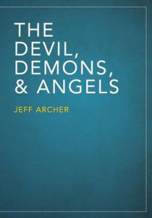 The Devil, Demons, and Angels av Jeff Archer (Heftet)
