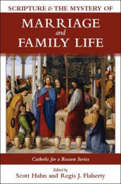 Scripture and the Mystery of Marriage and Family Life av Regis And Libbie Flaherty, Scott And Kimberly Hahn, Curtis And Michaelann Martin, Curtis And Stacy Mitch, Stephen And Rachel Pimentel, Edward And Elizabeth Sri, Mike And Gwen Sullivan og Richard And Mei-Ling White (Innbundet)