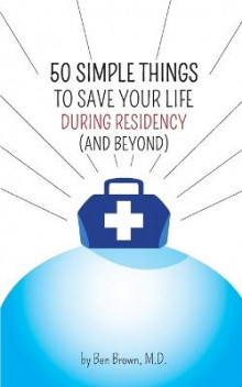 50 Simple Things to Save Your Life During Residency av Ben Brown (Heftet)