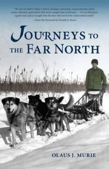 Journeys to the Far North av Olaus J Murie (Heftet)