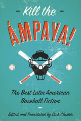 Omslag - Kill the Ampaya! the Best Latin American Baseball Fiction